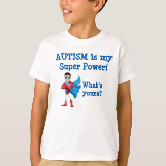 Autism is my super power! What's yours? T-Shirt