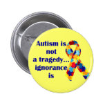 Autism is not a tragedy, ignorance is pinback buttons