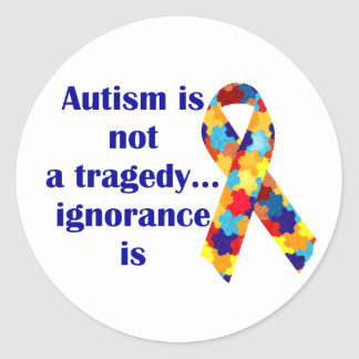 Autism is not a tragedy, ignorance is classic round sticker