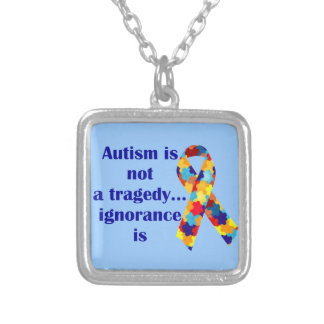 Autism is not a tragedy ignorance is pendants