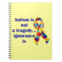 Autism is not a tragedy, ignorance is notebook
