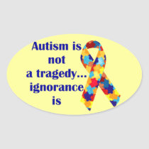 Autism is not a tragedy, ignorance is oval sticker