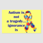 Autism is not a tragedy, ignorance is rectangular sticker