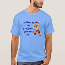 Autism is not a tragedy, ignorance is T-Shirt