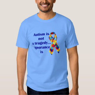 Autism is not a tragedy, ignorance is tee shirt
