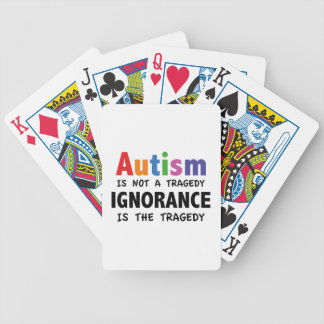 Autism Is Not A Tragedy, Ignorance Is The Tragedy Bicycle Playing Cards