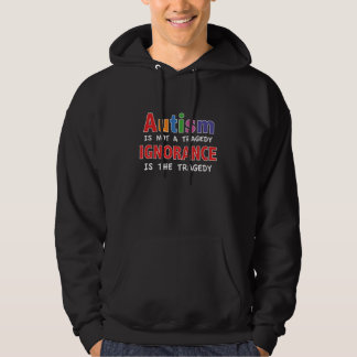 Autism Is Not A Tragedy, Ignorance Is The Tragedy Hoodie