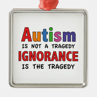 Autism Is Not A Tragedy, Ignorance Is The Tragedy Metal Ornament