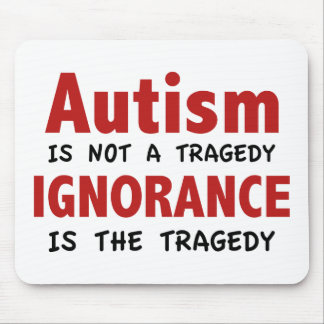 Autism Is Not A Tragedy, Ignorance Is The Tragedy Mouse Pad