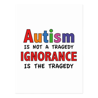 Autism Is Not A Tragedy, Ignorance Is The Tragedy Postcard