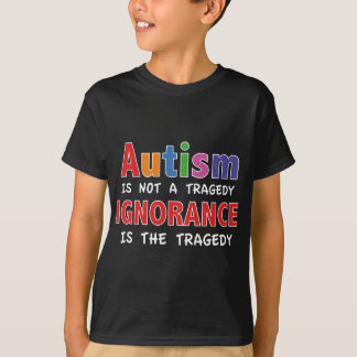 Autism Is Not A Tragedy, Ignorance Is The Tragedy T-Shirt