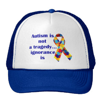 Autism is not a tragedy, ignorance is trucker hat