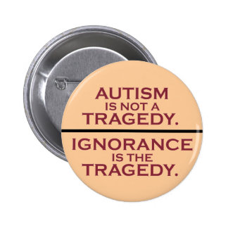 Autism is Not a Tragedy Pinback Button
