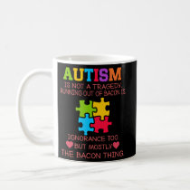 Autism is not a tragedy running out of bacon's fun coffee mug