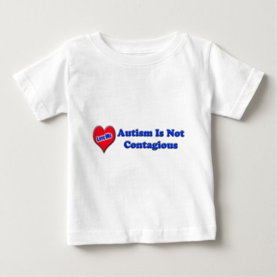 Autism Is Not Contagious Baby T-Shirt