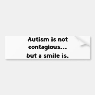Autism Is Not Contagious, But A Smile Is Bumper Sticker
