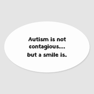 Autism Is Not Contagious, But A Smile Is Oval Sticker