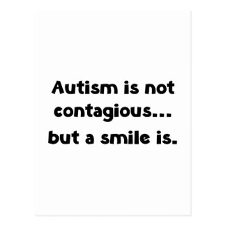 Autism Is Not Contagious, But A Smile Is Postcard
