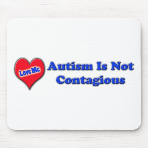 Autism Is Not Contagious Mousepads