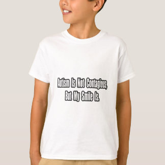 Autism Is Not Contagious... T-Shirt