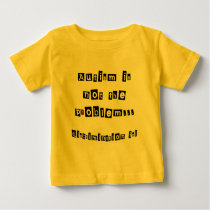 Autism is not the problem baby T-Shirt
