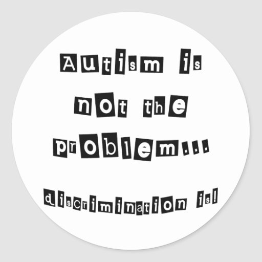 Autism is not the problem round sticker