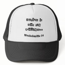Autism is not the problem trucker hat