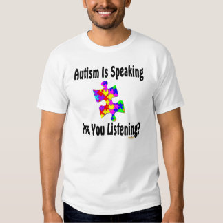 Autism Is Speaking Are You Listening? T-shirt