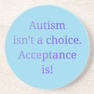 Autism isn't a choice  (blue) coaster