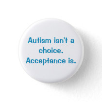 Autism isn't a choice. button