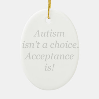 Autism isn't a choice... ceramic ornament