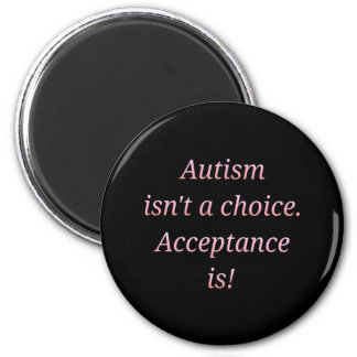 Autism isn't a choice... magnet