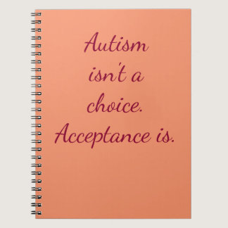 Autism isn't a choice. notebook