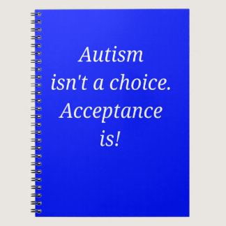 Autism isn't a choice... notebook