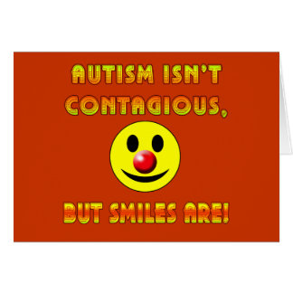 Autism Isn't Contagious But Smiles Are Cards