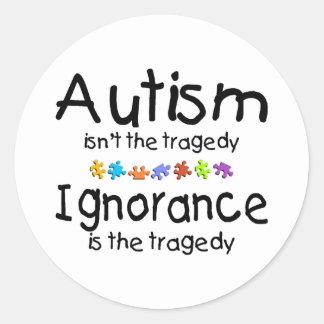 Autism Isnt The Tragedy Ingnorance Is Round Sticker
