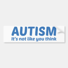 Autism It's Not Like You Think Bumper Sticker