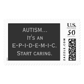 AUTISM... It's an E-P-I-D-E-M-I-C. Start caring. Postage