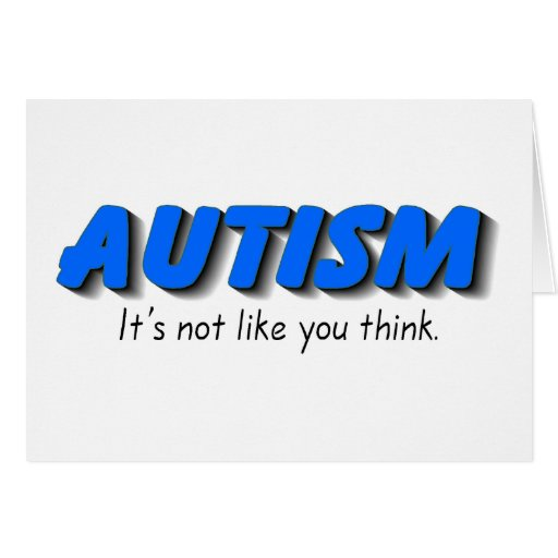 Autism Its Not Like You Think (Blue) Greeting Cards