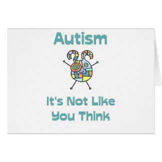 Autism: It's Not Like You Think Card