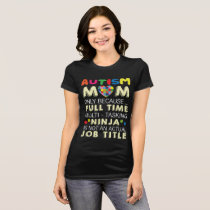 Autism Mom Because Full Time Ninja Not a Job Title T-Shirt