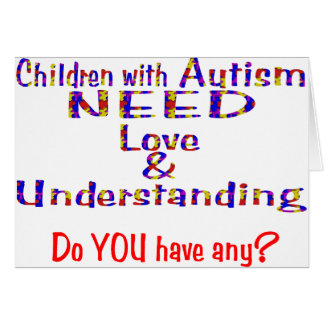 Autism needs love n understanding card