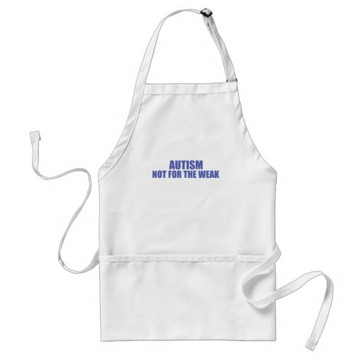 Autism-Not for the Weak Aprons