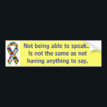 """Autism: &quot;Not Speaking&quot; Bumper Sticker<br><div class=""""desc"""">&quot;Not being able to speak...  Is not the same as not having anything to say.&quot;</div>"""