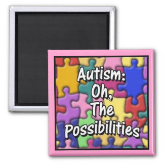 """""""Autism: Oh, The Possibilities"""" 2 Inch Square Magnet"""