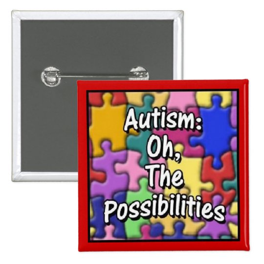 """Autism: Oh, The Possibilities"" Pinback Button"