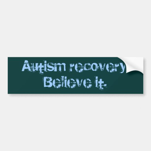 Autism recovery. Believe it. Bumper Stickers