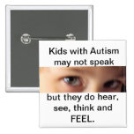 autism speak,hear,think and feel pinback button