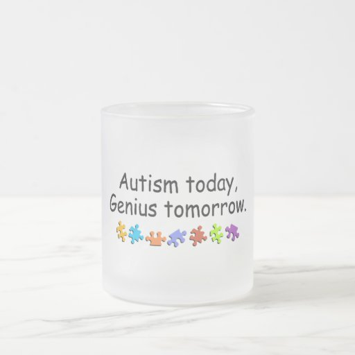 Autism Today Genius Tomorrow 10 Oz Frosted Glass Coffee Mug