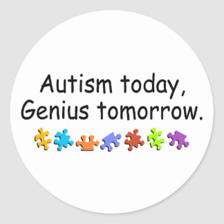 Autism Today Genius Tomorrow Round Stickers